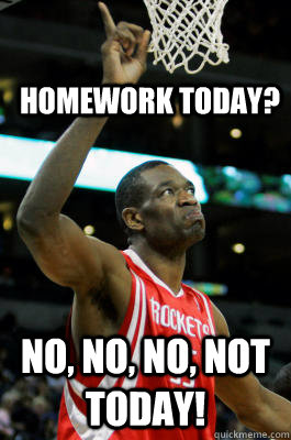 Homework Today No No No Not Today Mutombo Finger Wag Quickmeme
