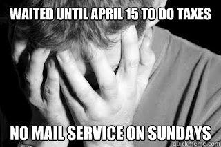waited until april 15 to do taxes No mail service on sundays - waited until april 15 to do taxes No mail service on sundays  Tax Man