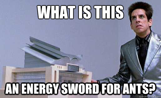 What is this An Energy sword for ants? - What is this An Energy sword for ants?  Derek Zoolander Center for Kids Who Dont Read Good