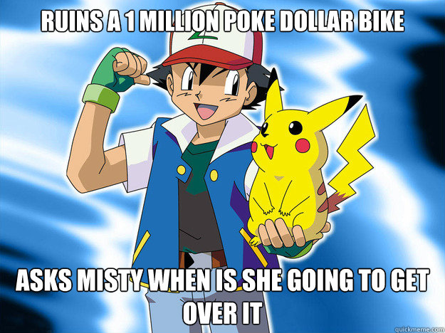 ruins a 1 million Poke Dollar bike Asks misty when is she going to get over it