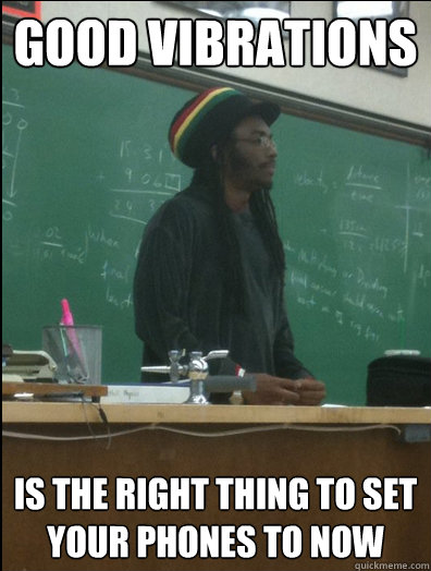 Good Vibrations Is the right thing to set your phones to now  Rasta Science Teacher