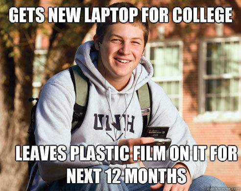 Gets New laptop for college Leaves plastic film on it for next 12 months - Gets New laptop for college Leaves plastic film on it for next 12 months  College Freshman