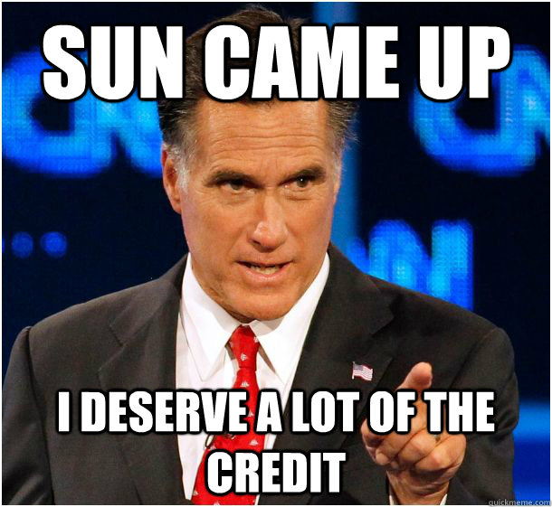 sun came up I deserve a lot of the credit - sun came up I deserve a lot of the credit  Badass Mitt Romney
