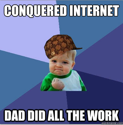 conquered internet dad did all the work