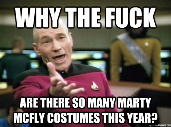 Why the fuck are there so many Marty McFly costumes this year? - Why the fuck are there so many Marty McFly costumes this year?  Annoyed Picard HD