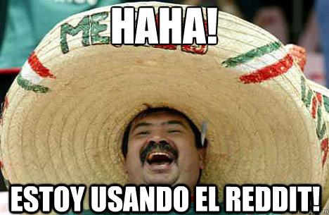 haha! estoy usando el Reddit! - haha! estoy usando el Reddit!  Merry mexican