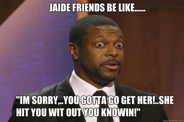 Jaide friends be like......