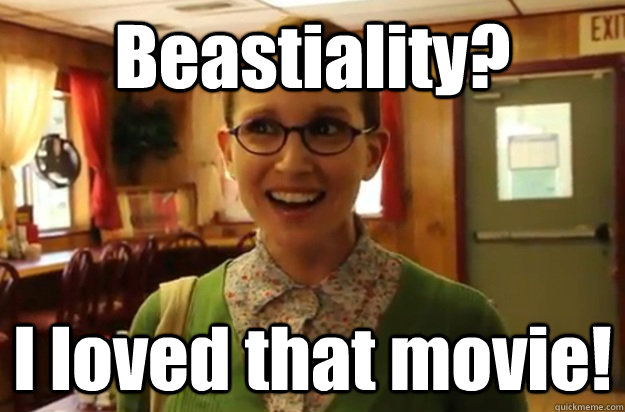 Beastiality?  I loved that movie! - Beastiality?  I loved that movie!  Sexually Oblivious Female