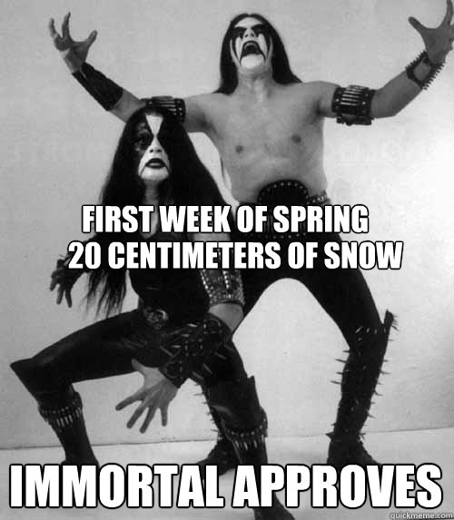 first week of spring   immortal approves 20 centimeters of snow  Immortal