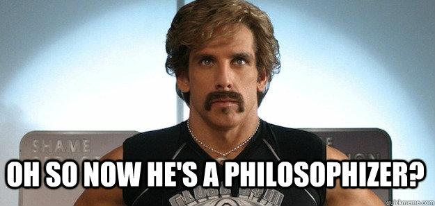 5de5239fe7bdce25fd551c26c611a7d90e0f88cf04eb48eab845fb529ddb205e oh so now he's a philosophizer? dodgeball philosophizer quickmeme,Dodgeball Memes