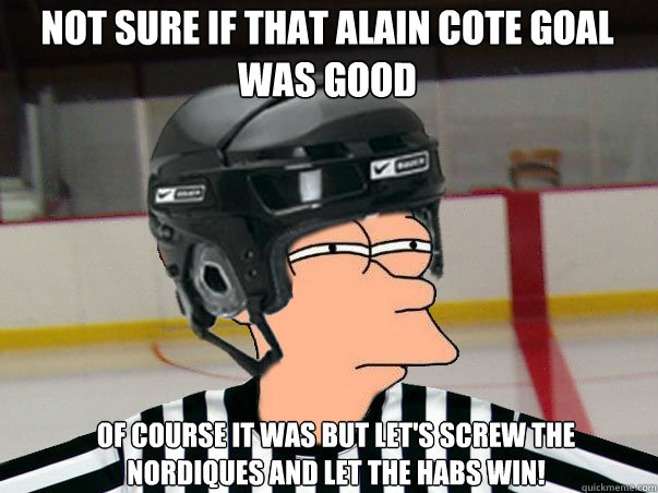 Not sure if that Alain Cote goal was good Of course it was but let's screw the Nordiques and let the Habs win!