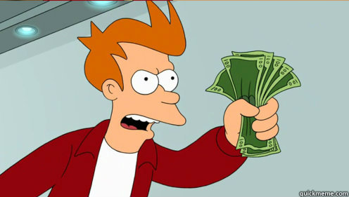 -    fry take my money