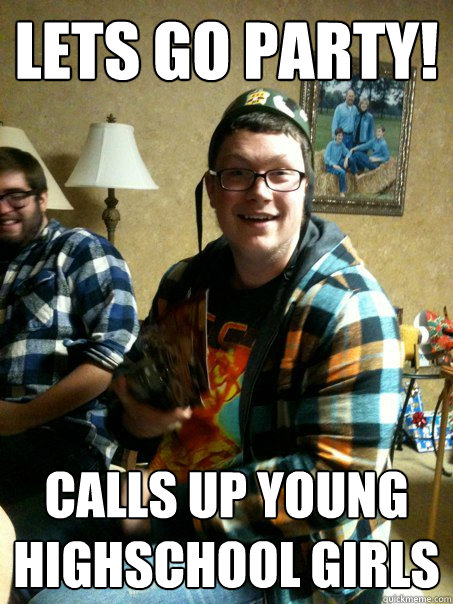 Lets go party! Calls up young highschool girls - Lets go party! Calls up young highschool girls  Attention Craving Kyle