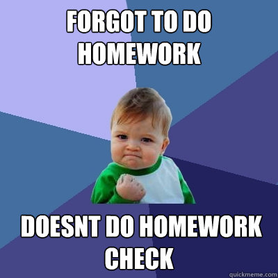 forgot to do homework  doesnt do homework check - forgot to do homework  doesnt do homework check  Success Kid