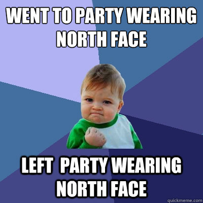 Went to party wearing North Face Left  party wearing North Face  Success Kid