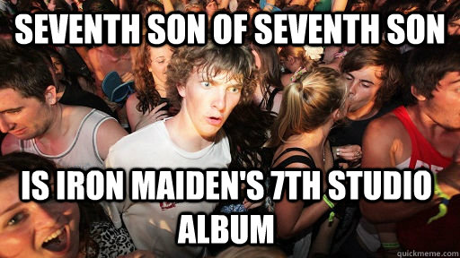 Seventh Son of Seventh Son is Iron Maiden's 7th studio album - Seventh Son of Seventh Son is Iron Maiden's 7th studio album  Sudden Clarity Clarence