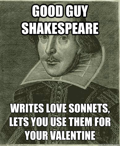 Good Guy Shakespeare Writes love sonnets, lets you use them for your Valentine