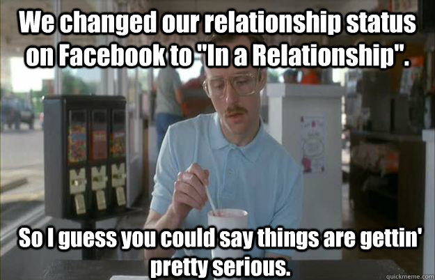 We changed our relationship status on Facebook to