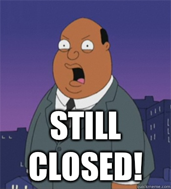 Still closed! - Still closed!  Ollie Williams