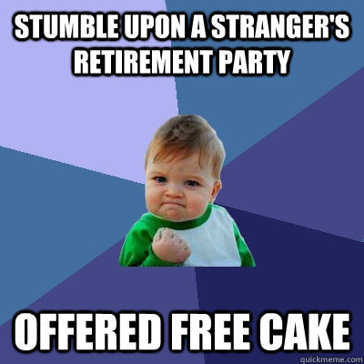 stumble upon a stranger's retirement party offered free cake - stumble upon a stranger's retirement party offered free cake  Success Kid