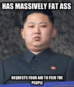 Has massively fat ass requests food aid to feed the people - Has massively fat ass requests food aid to feed the people  Fat Kim Jong-Un
