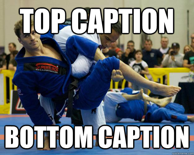 Top caption Bottom caption - Top caption Bottom caption  Ridiculously Photogenic Jiu Jitsu Guy