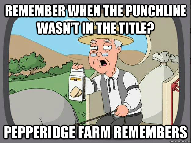 Remember when the punchline wasn't in the title? Pepperidge Farm remembers - Remember when the punchline wasn't in the title? Pepperidge Farm remembers  Pepperidge Farm