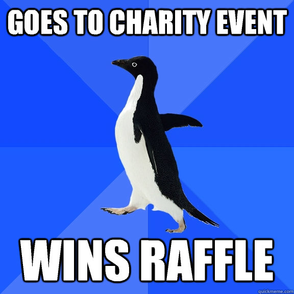 Goes to charity event Wins raffle - Goes to charity event Wins raffle  Socially Awkward Penguin