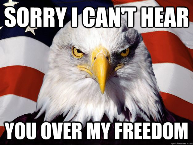 SORRY I CAN'T HEAR YOU OVER MY FREEDOM