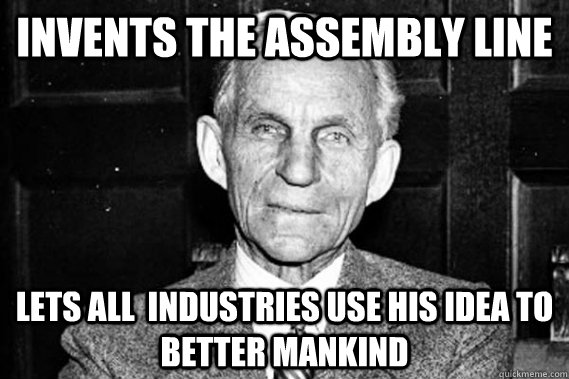 invents the assembly line lets all  industries use his idea to better mankind - invents the assembly line lets all  industries use his idea to better mankind  Good guy Henry Ford
