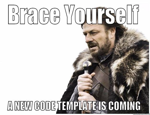 BRACE YOURSELF A NEW CODE TEMPLATE IS COMING Imminent Ned