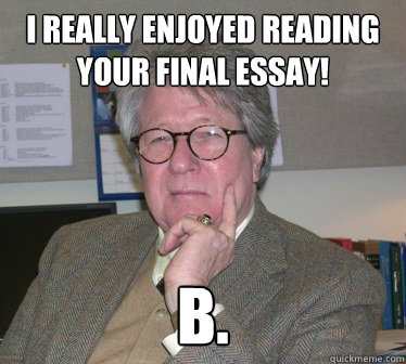 I really enjoyed reading your final essay! B.