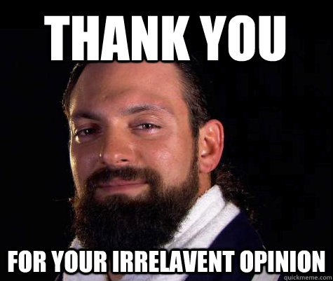 thank you for your irrelavent opinion