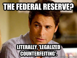 The Federal Reserve? Literally, 'Legalized Counterfeiting'.