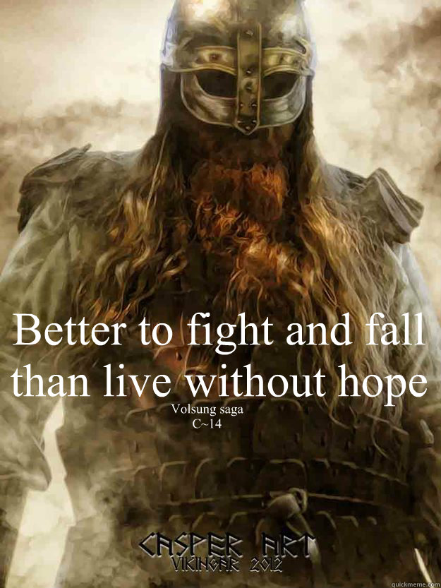 better to fight and fall than live without hope volsung
