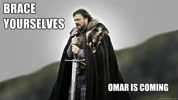 Omar is coming Brace  yourselves - Omar is coming Brace  yourselves  Ned stark winter is coming