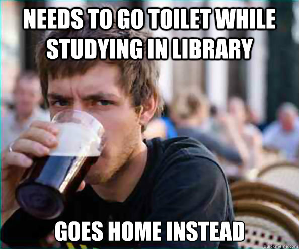 Needs to go toilet while studying in library Goes home instead - Needs to go toilet while studying in library Goes home instead  Lazy College Senior