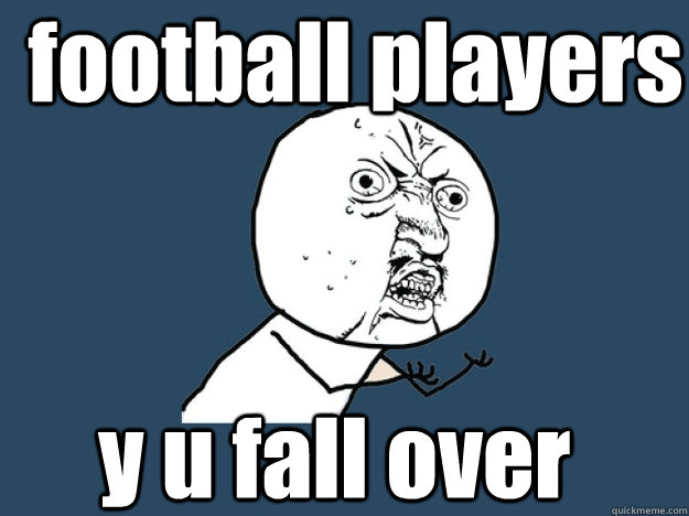 football players y u fall over