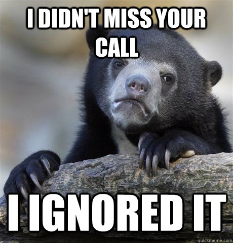 I didn't miss your call i ignored it - I didn't miss your call i ignored it  German Bear Confession