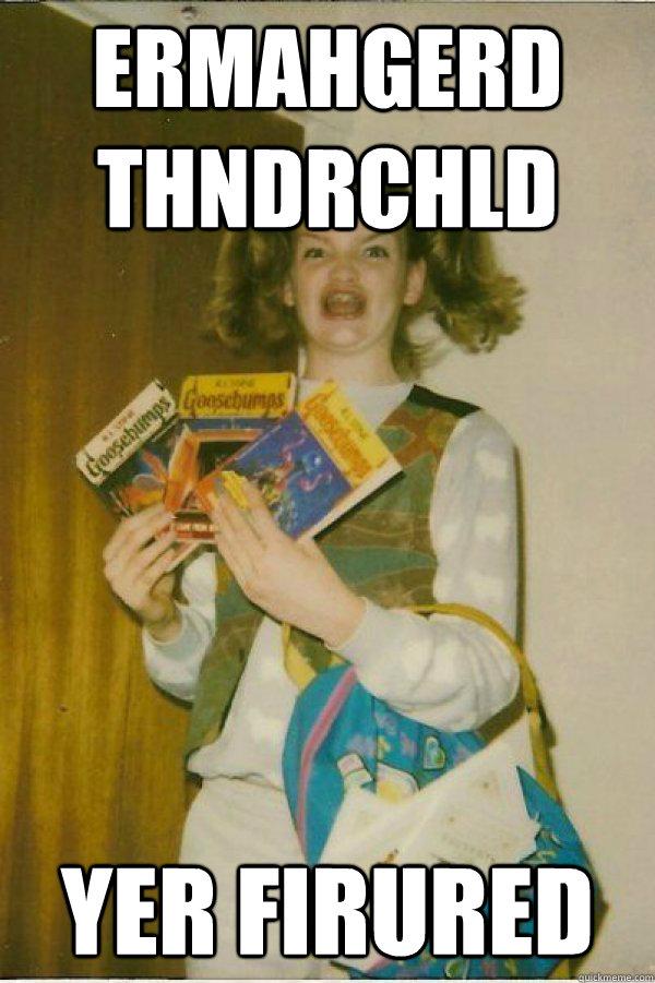 ERMAHGERD thndrchld Yer Firured - ERMAHGERD thndrchld Yer Firured  Misc