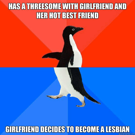 Has a threesome with girlfriend and her hot best friend Girlfriend decides to become a lesbian - Has a threesome with girlfriend and her hot best friend Girlfriend decides to become a lesbian  Socially Awesome Awkward Penguin