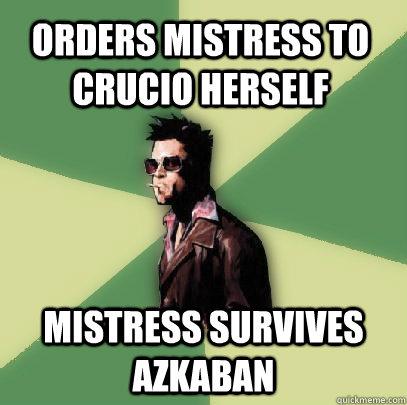 Orders mistress to Crucio herself Mistress survives Azkaban  - Orders mistress to Crucio herself Mistress survives Azkaban   Helpful Tyler Durden