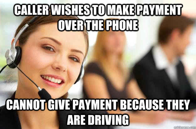 Caller wishes to make payment over the phone Cannot give payment because they are driving  Call Center Agent
