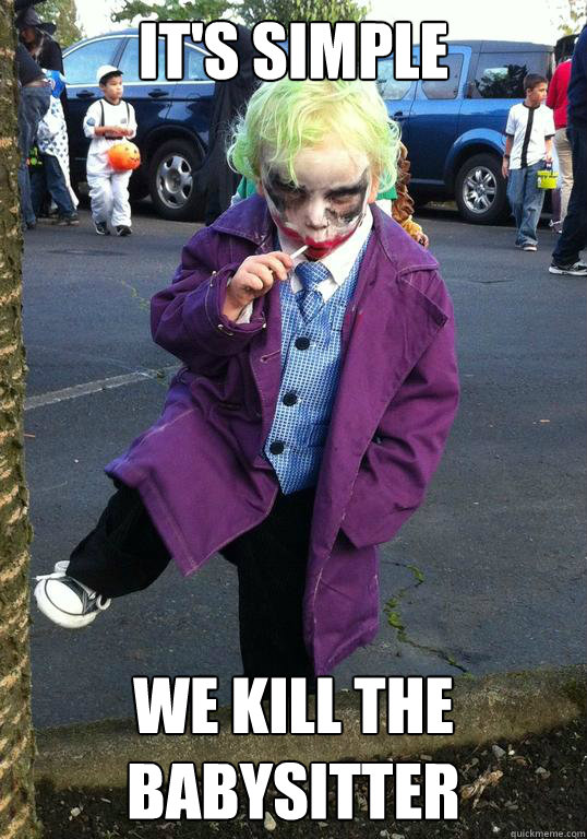 it's simple we kill the babysitter - it's simple we kill the babysitter  Joker kid