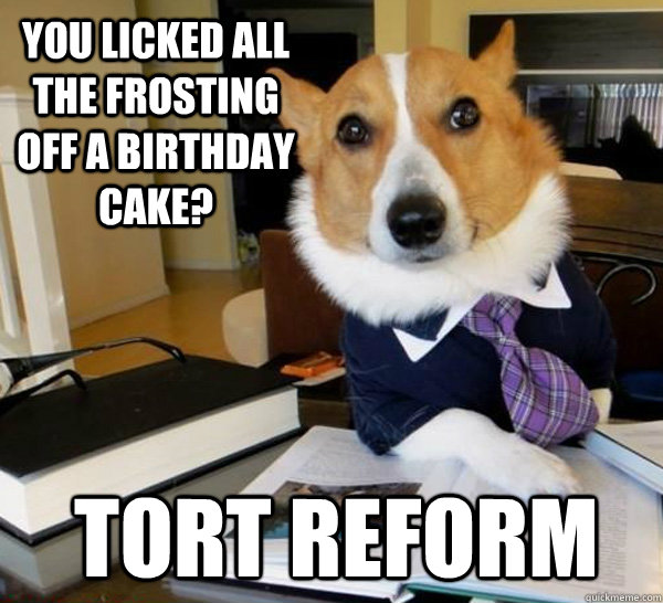 You Licked All The Frosting Off A Birthday Cake Tort Reform