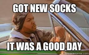 Got new socks It was a good day