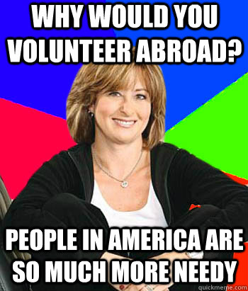 Why would you volunteer abroad? People in America are so much more needy  - Why would you volunteer abroad? People in America are so much more needy   Sheltering Suburban Mom