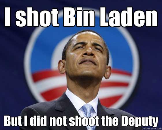 I shot Bin Laden But I did not shoot the Deputy