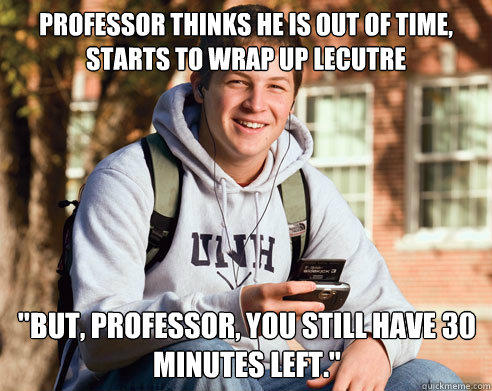 Professor thinks he is out of time, starts to wrap up lecutre