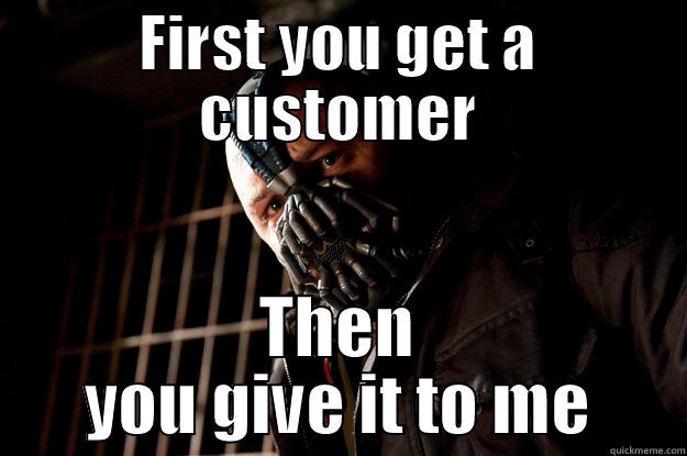 Bane retail - FIRST YOU GET A CUSTOMER THEN YOU GIVE IT TO ME Angry Bane